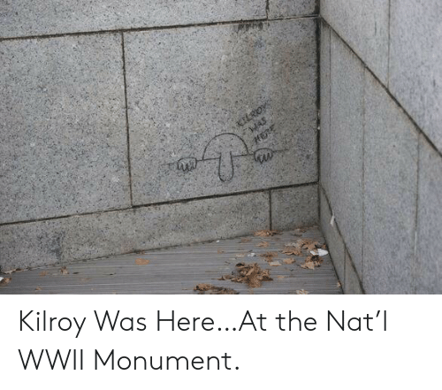 nat: Kilroy Was Here…At the Nat'l WWII Monument.