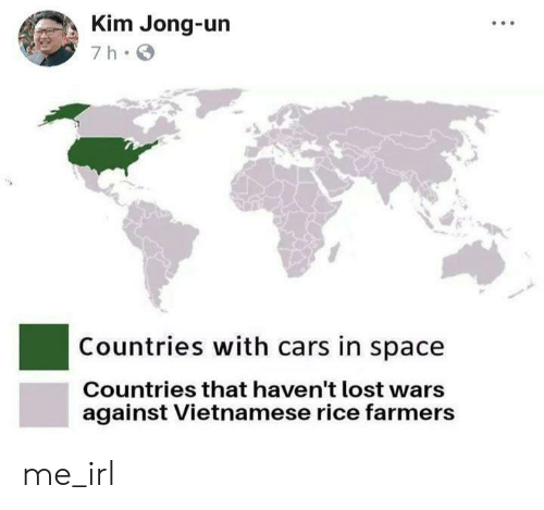 Cars, Kim Jong-Un, and Lost: Kim Jong-un  7 h  Countries with cars in space  Countries that haven't lost wars  against Vietnamese rice farmers me_irl