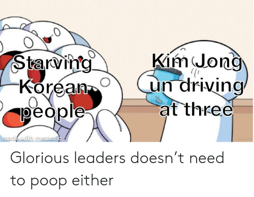 Driving, Kim Jong-Un, and Poop: Kim Jong  un driving  at three  Starving  Korean  people  made with mematic Glorious leaders doesn't need to poop either