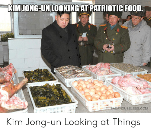 Food, Kim Jong-Un, and Looking: KIM JONG-UN LOOKING AT PATRIOTIC FOOD.  wwwswi  SADANDUSELESS.COM Kim Jong-un Looking at Things