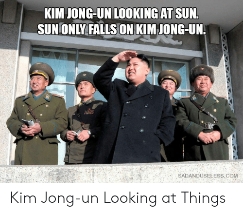 Kim Jong-Un, Sun, and Looking: KIM JONG-UN LOOKING AT SUN.  SUN ONLY FALLS ON KIM JONG-UN.  SADANDUSELESS.COM Kim Jong-un Looking at Things