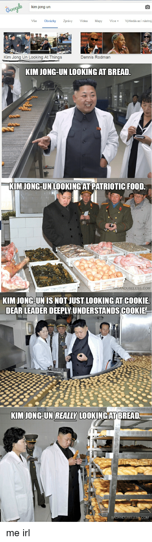 Cookies, Dennis Rodman, and Denny's: Kim Jong un  obrazky Zpravy Videa Mapy  ce Vyhledavaci nastroj  Kim Jong Un Looking At Things  Dennis Rodman  KIM JONG-UN LOOKING AT BREAD.  KIM JONG-UN LOOKING AT PATRIOTIC FOOD  NGAUANDUSELESS.COM  KIMIONGHUNIS NOT JUST LOOKINGAT COOKIE  DEAR LEADER DEEPLY UNDERSTANDSCOOKIE  KIM JONG-UN REALLY LOOKING AT BREAD  USELES  COM me irl