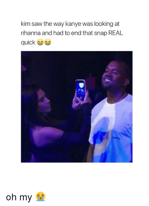 Kanye, Rihanna, and Saw: kim saw the way kanye was looking at  rihanna and had to end that snap REAL  quick oh my 😭