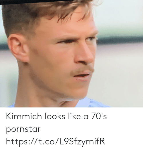Looks Like: Kimmich looks like a 70's pornstar https://t.co/L9SfzymifR