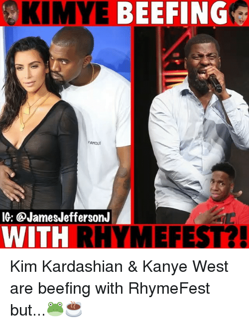 Kanye, Kim Kardashian, and Memes: KIMYE BEEFINGG  FAMOUS  IG: @JamesJeffersonJ  WITH  RHYMEFEST? Kim Kardashian & Kanye West are beefing with RhymeFest but...🐸☕️