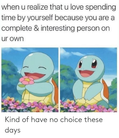 Kind Of: Kind of have no choice these days