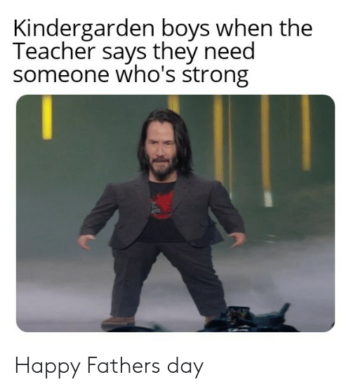 Teacher, Happy, and Strong: Kindergarden boys when the  Teacher says they need  someone who's strong Happy Fathers day