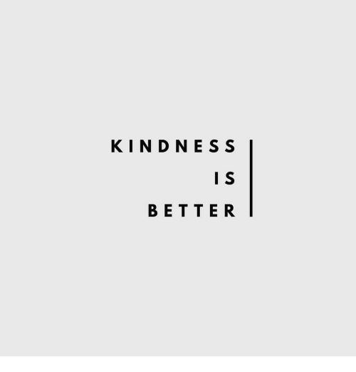 Kindness and  Better: KINDNESS  I S  BETTER