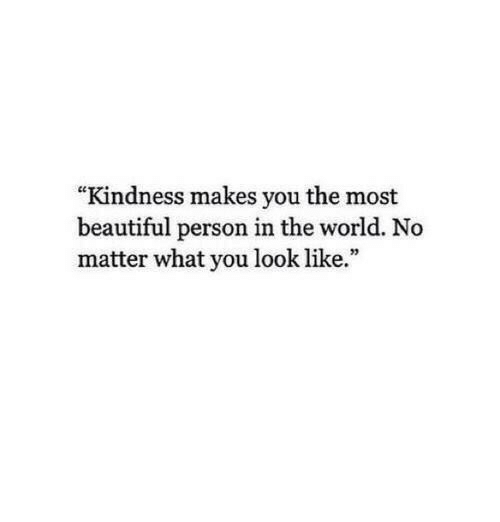"Beautiful, World, and Kindness: ""Kindness makes you the most  beautiful person in the world. No  matter what you look like.""  23"