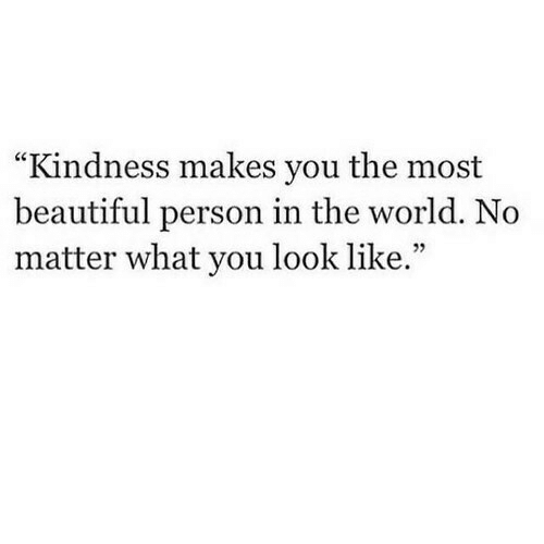 "Beautiful, World, and Kindness: ""Kindness makes you the most  beautiful person in the world. No  matter what you look like.""  05"