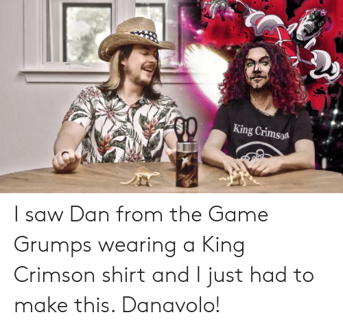 Saw, The Game, and Game: King Crimson I saw Dan from the Game Grumps wearing a King Crimson shirt and I just had to make this. Danavolo!