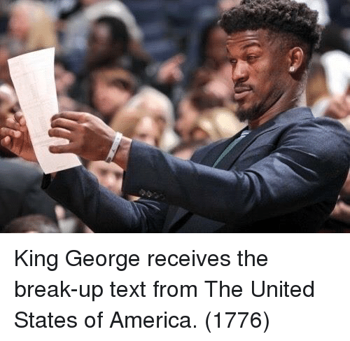 united states of america: King George receives the break-up text from The United States of America. (1776)