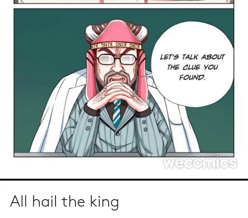 Clue, King, and Hail: KING KING KING KIN  LET'S TALK ABOUT  THE CLUE YOU  FOUND  Wecomics  O O All hail the king