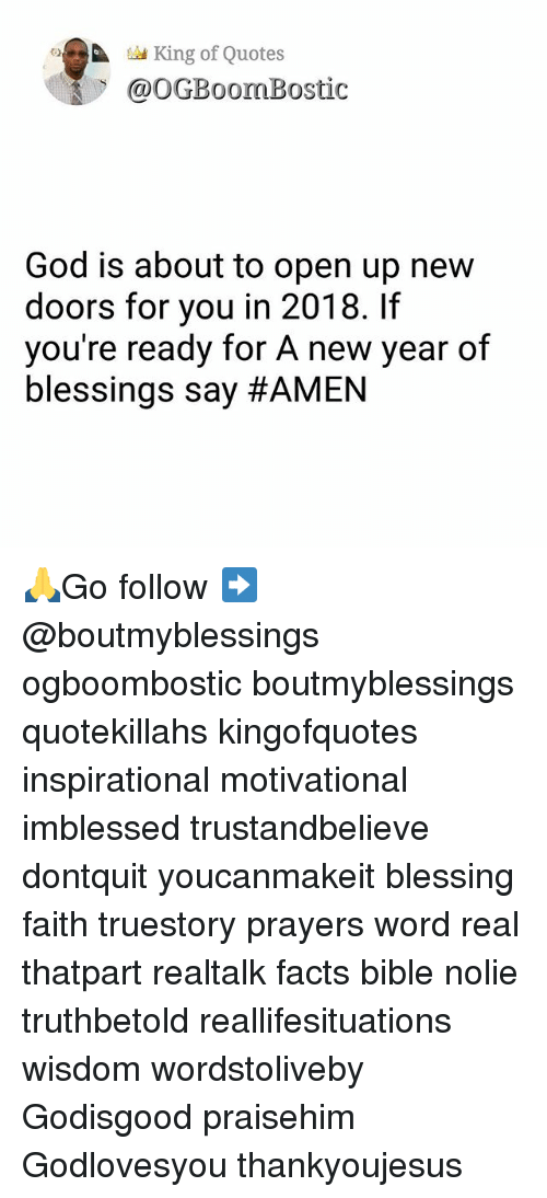 Facts, God, and New Year's: King of Quotes  @OGBoomBostic  God is about to open up new  doors for you in 2018. If  you're ready for A new year of  blessings say 🙏Go follow ➡@boutmyblessings ogboombostic boutmyblessings quotekillahs kingofquotes inspirational motivational imblessed trustandbelieve dontquit youcanmakeit blessing faith truestory prayers word real thatpart realtalk facts bible nolie truthbetold reallifesituations wisdom wordstoliveby Godisgood praisehim Godlovesyou thankyoujesus
