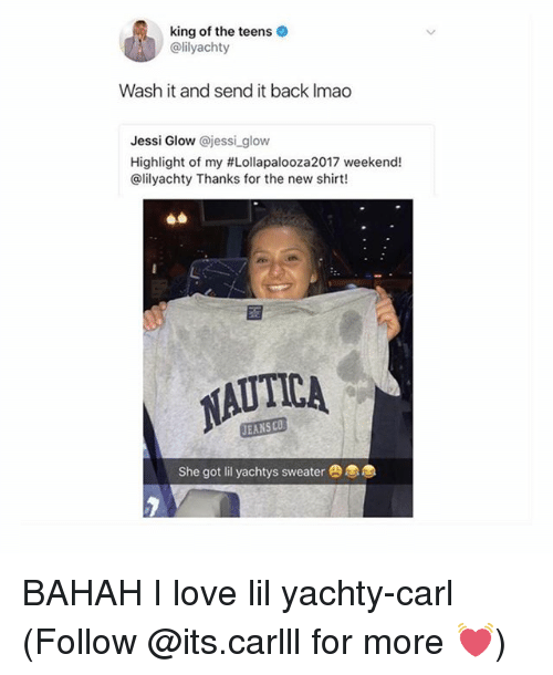 Lil Yachty: king of the teens  @lilyachty  Wash it and send it back Imao  Jessi Glow @jessi glow  Highlight of my #Lollapalooza2017 weekend!  @lilyachty Thanks for the new shirt!  AUTICA  EANSCO  She got lil yachtys sweater BAHAH I love lil yachty-carl (Follow @its.carlll for more 💓)