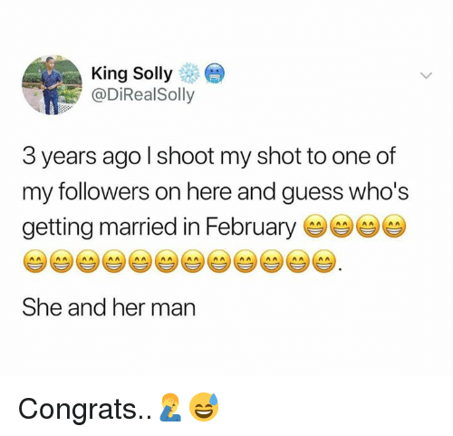 Guess, Hood, and Her: King Sollye  @DİRealSolly  3 years ago l shoot my shot to one of  my followers on here and guess who's  getting married in February  She and her man Congrats..🤦♂️😅