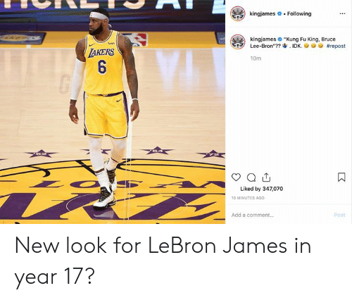 "LeBron James, Bruce Lee, and Lebron: kingjames  Following  kingjames ""Kung Fu King, Bruce  Lee-Bron""?? IDK.  ish  #repost  TAKERS  6  10m  Liked by 347,070  10 MINUTES AGO  Add a comment...  Post  : New look for LeBron James in year 17?"