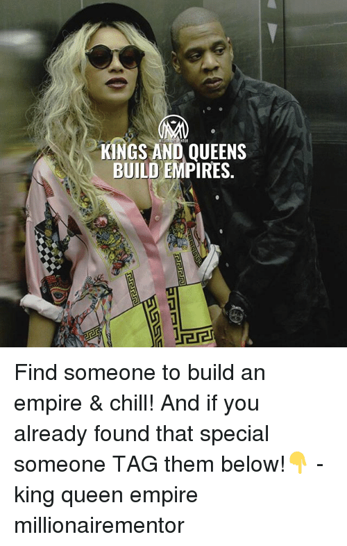 Chill, Empire, and Memes: KINGS AND QUEENS  BUILD EMPIRES. Find someone to build an empire & chill! And if you already found that special someone TAG them below!👇 - king queen empire millionairementor