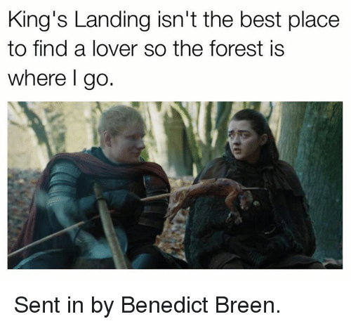 Game of Thrones, Best, and The Forest: King's Landing isn't the best place  to find a lover so the forest is  where l go Sent in by Benedict Breen.