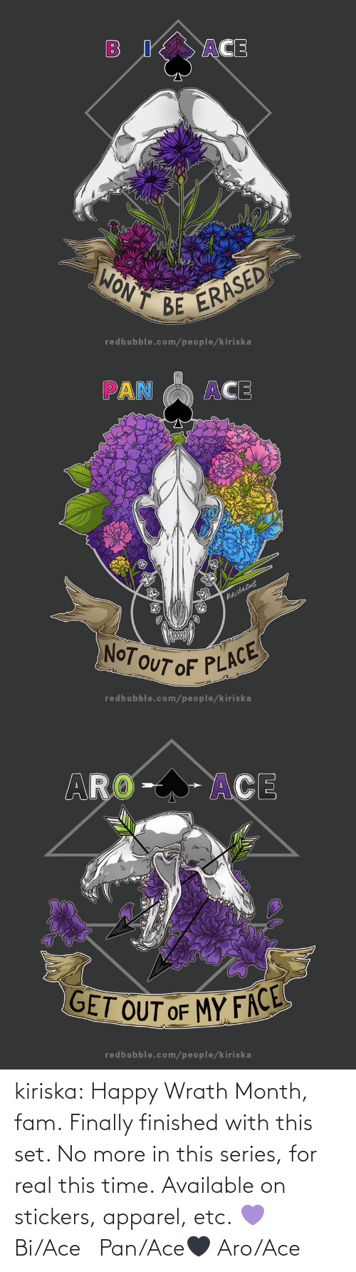 no: kiriska:  Happy Wrath Month, fam. Finally finished with this set. No more in this series, for real this time. Available on stickers, apparel, etc. 💜 Bi/Ace🤍 Pan/Ace🖤 Aro/Ace