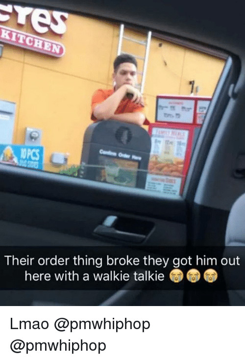 walkie talkie: KITCHEN  Their order thing broke they got him out  here with a walkie talkie Lmao @pmwhiphop @pmwhiphop