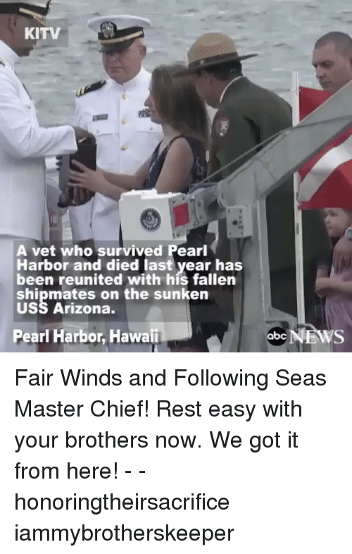 Abc, Memes, and News: KITV  A vet who survived Pearl  Harbor and died last year has  been reunited with his fallen  shipmates on the sunken  USS Arizona.  Pearl Harbor, Hawaii  abc  NEWS Fair Winds and Following Seas Master Chief! Rest easy with your brothers now. We got it from here! - - honoringtheirsacrifice iammybrotherskeeper