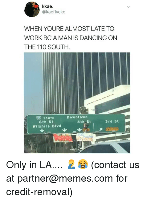 Andrew Bogut, Dancing, and Memes: kkae.  @kaeflvcko  WHEN YOURE ALMOST LATE TO  WORK BC A MAN IS DANCING ON  THE 110 SOUTH  Downtown  O SOUTH  6th St  Wilshire Blvd  4th St  3rd St Only in LA.... 🤦‍♂️😂 (contact us at partner@memes.com for credit-removal)