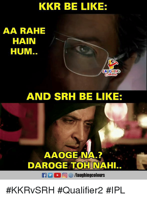 Be Like, Indianpeoplefacebook, and Ipl: KKR BE LIKE:  AA RAHE  HAIN  HUM..  AND SRH BE LIKE:  AAOGE NA.?  DAROGE TOH NAHI. #KKRvSRH #Qualifier2 #IPL