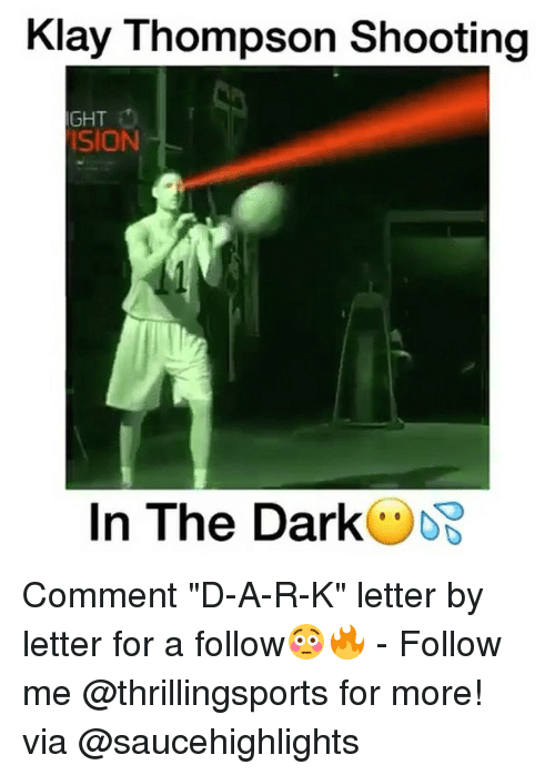"Klay Thompson, Memes, and 🤖: Klay Thompson Shooting  IGHT  ISION  In The Dark Comment ""D-A-R-K"" letter by letter for a follow😳🔥 - Follow me @thrillingsports for more! via @saucehighlights"