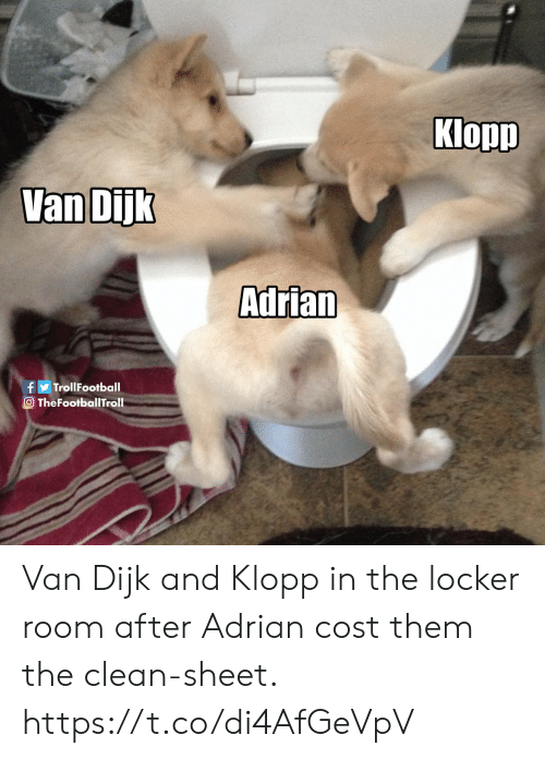 Memes, 🤖, and Them: Klopp  Van Dijk  Adrian  f  O TheFootballTroll  TrollFootball Van Dijk and Klopp in the locker room after Adrian cost them the clean-sheet. https://t.co/di4AfGeVpV
