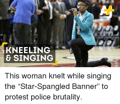 """The Star-Spangled Banner: KNEELING  & SINGING This woman knelt while singing the """"Star-Spangled Banner"""" to protest police brutality."""