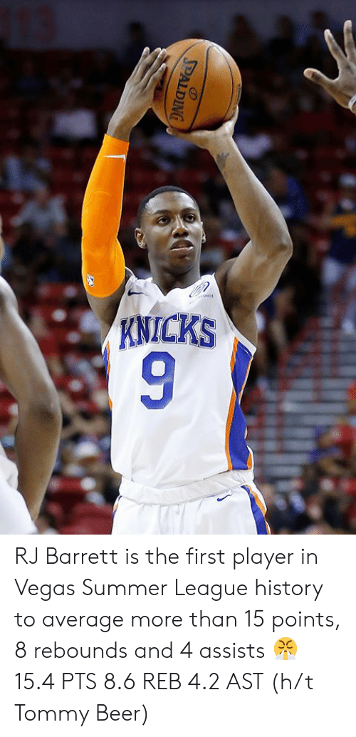 Beer, New York Knicks, and Las Vegas: KNICKS  9  PALDING RJ Barrett is the first player in Vegas Summer League history to average more than 15 points, 8 rebounds and 4 assists 😤  15.4 PTS 8.6 REB 4.2 AST  (h/t Tommy Beer)
