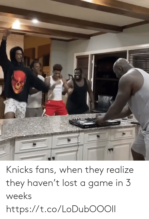 they: Knicks fans, when they realize they haven't lost a game in 3 weeks https://t.co/LoDubOOOlI