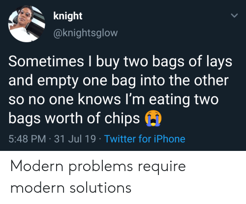 Lay's: knight  @knightsglow  Sometimes I buy two bags of lays  and empty one bag into the other  so no one knows I'm eating two  bags worth of chips  5:48 PM 31 Jul 19 Twitter for iPhone Modern problems require modern solutions