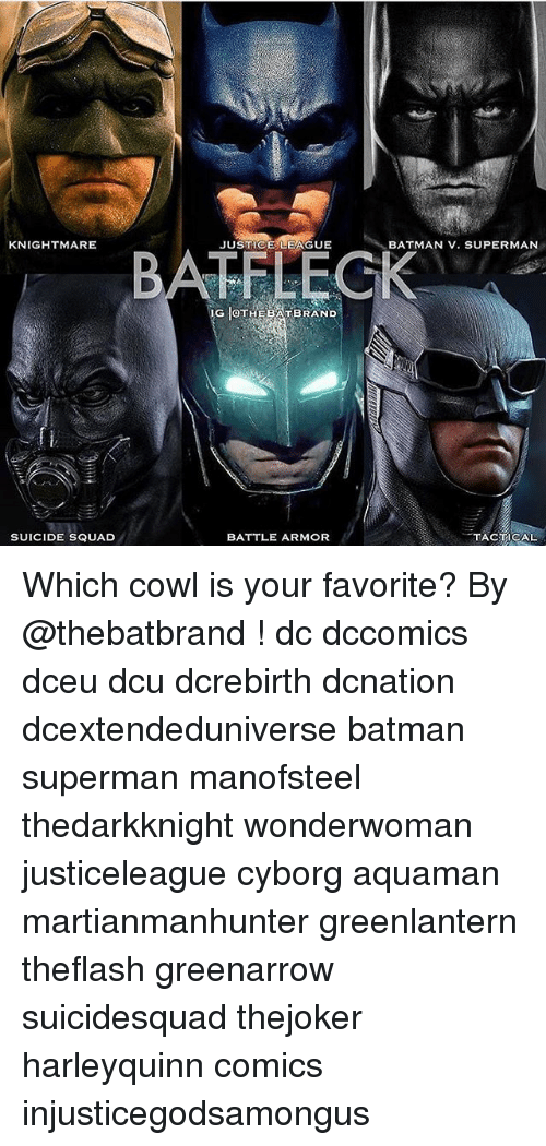 Supermane: KNIGHTMARE  JUSTICE LEAGUE  BATMAN V. SUPERMAN  G OTHEBATBRAND  SUICIDE SQUAD  BATTLE ARM R  TACTICAL Which cowl is your favorite? By @thebatbrand ! dc dccomics dceu dcu dcrebirth dcnation dcextendeduniverse batman superman manofsteel thedarkknight wonderwoman justiceleague cyborg aquaman martianmanhunter greenlantern theflash greenarrow suicidesquad thejoker harleyquinn comics injusticegodsamongus