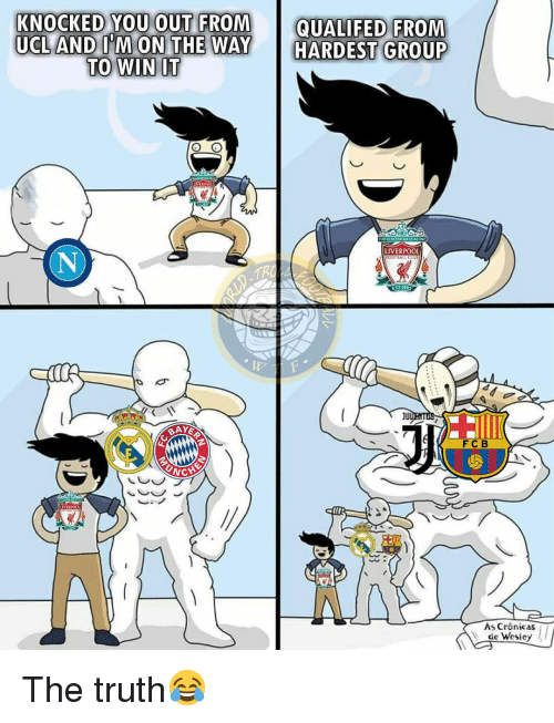 Memes, Liverpool F.C., and Truth: KNOCKED YOU OUT FROM QUALIFED FROM  UCL AND O'M ON THE WAY HARDEST GROUP  TO WIN IT  LIVERPOOL  FOOTBALLC  TRO  JU  BAYER  FC B  As Crônicas  de Wesley The truth😂
