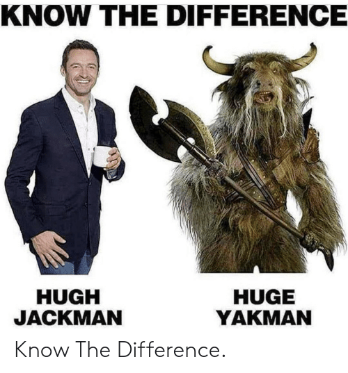 Hugh Jackman, Huge, and  Know: KNOW THE DIFFERENCE  HUGH  JACKMAN  HUGE  YAKMAN Know The Difference.