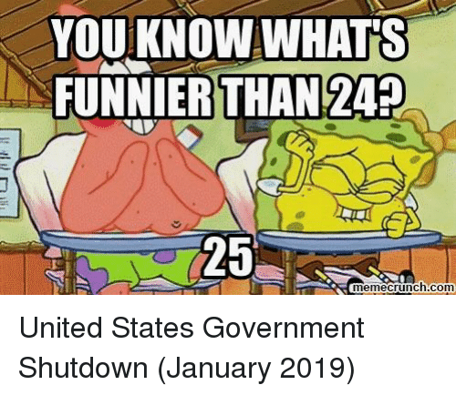 United, Government, and United States: KNOW WHATS  FUNNIERTHAN 24+  YOU  25  memecrunch.com United States Government Shutdown (January 2019)