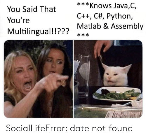 Date, Java, and Python: ***Knows Java,C,  You Said That  C++, C#, Python,  You're  Matlab & Assembly  Multilingual!!???  *** SocialLifeError: date not found