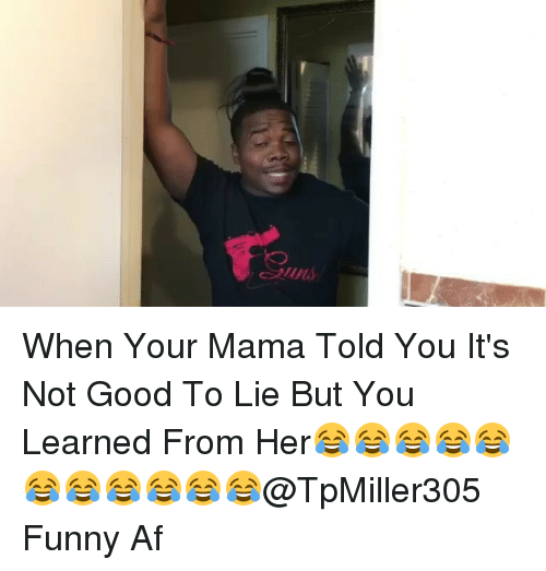 duns: ko  duns When Your Mama Told You It's Not Good To Lie But You Learned From Her😂😂😂😂😂😂😂😂😂😂😂@TpMiller305 Funny Af