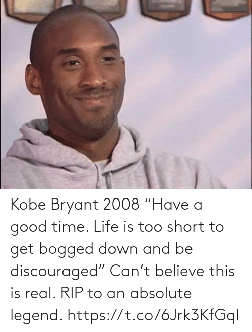 "legend: Kobe Bryant 2008 ""Have a good time. Life is too short to get bogged down and be discouraged""  Can't believe this is real. RIP to an absolute legend. https://t.co/6Jrk3KfGql"