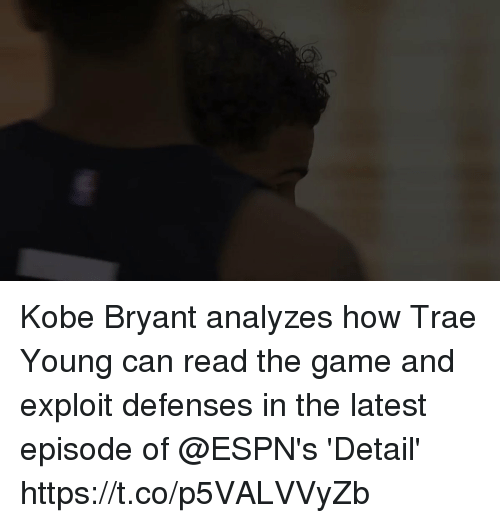 Kobe Bryant, Memes, and The Game: Kobe Bryant analyzes how Trae Young can read the game and exploit defenses in the latest episode of @ESPN's 'Detail'   https://t.co/p5VALVVyZb