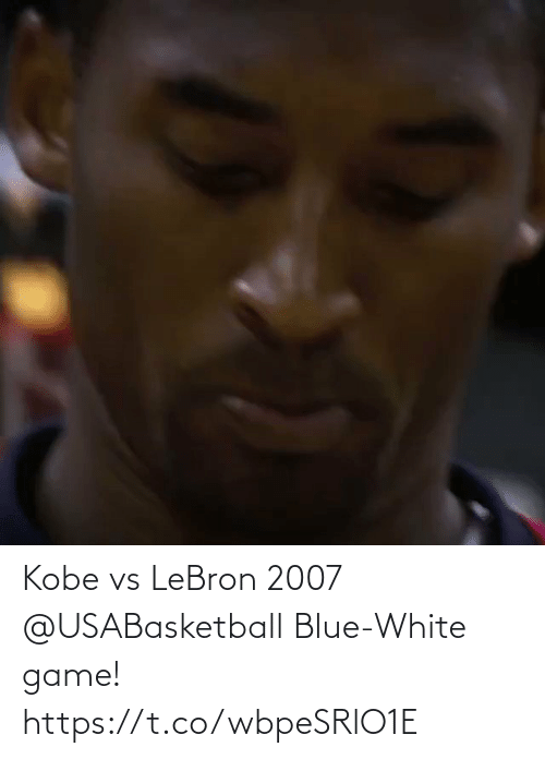Lebron: Kobe vs LeBron 2007 @USABasketball Blue-White game!   https://t.co/wbpeSRlO1E