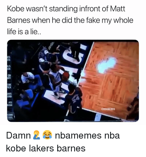 ord: Kobe wasn't standing infront of Matt  Barnes when he did the fake my whole  lite is a lie  ES  ES  LS  OX  08  CK  DES  ORD  PTI  ISH  @NBAMEMES  OOL Damn🤦‍♂️😂 nbamemes nba kobe lakers barnes