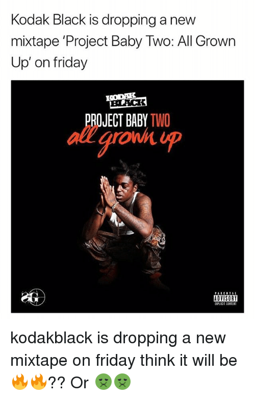 Friday, Memes, and Black: Kodak Black is dropping a nevw  mixtape 'Project Baby Two: All Grown  Up' on friday  ROJECT BABY TWO  all aroD  ADVISORY  EIPLICIT CONTENT kodakblack is dropping a new mixtape on friday think it will be 🔥🔥?? Or 🤢🤢