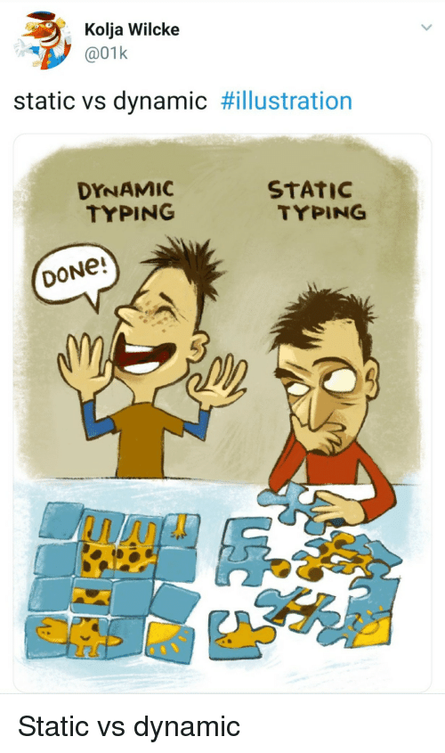 Static, Done, and Typing: Kolja Wilcke  @01k  static vs dynamic #illustration  DYNAMIC  TYPING  STATIC  TYPING  DONe! Static vs dynamic