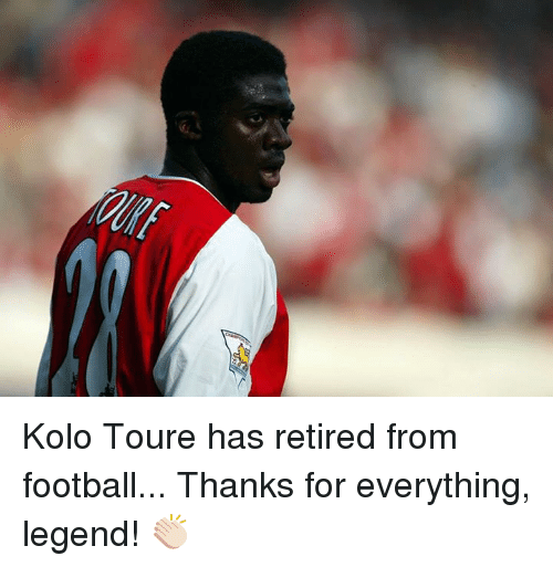 toure: Kolo Toure has retired from football...  Thanks for everything, legend! 👏🏻