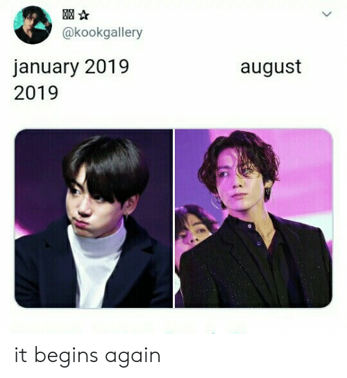 August,  Again, and  January: @kookgallery  january 2019  august  2019 it begins again