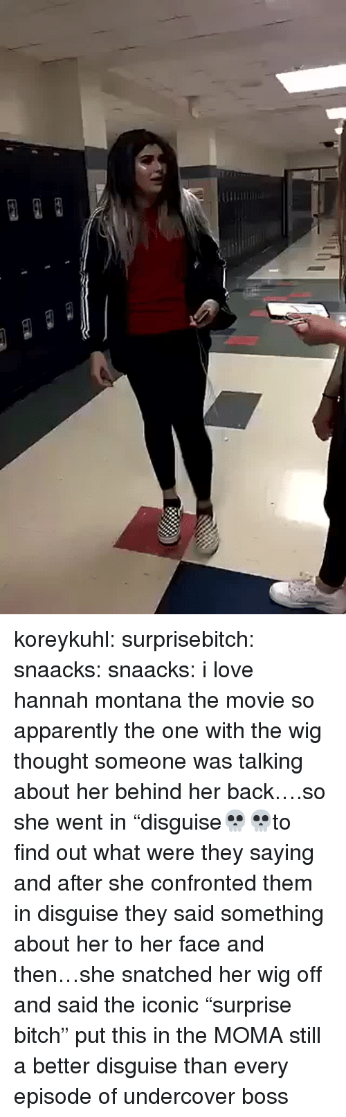 "Apparently, Bitch, and Love: koreykuhl: surprisebitch:  snaacks:  snaacks:  i love hannah montana the movie  so apparently the one with the wig thought someone was talking about her behind her back….so she went in ""disguise💀💀to find out what were they saying and after she confronted them in disguise they said something about her to her face and then…she snatched her wig off and said the iconic ""surprise bitch""  put this in the MOMA  still a better disguise than every episode of undercover boss"