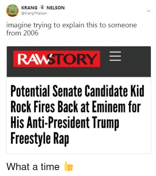 """Eminem, Funny, and Rap: KRANG  @KrangTNelson  NELSON  ELma"""".)  imagine trying to explain this to someone  from 2006  RAWSTORY  Potential Senate Candidate Kid  Rock Fires Back at Eminem for  His Antl-President Irump  Freestyle Rap What a time 👍"""
